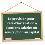 La provision pour prêts d'installation à d'anciens salariés ou souscription au capital