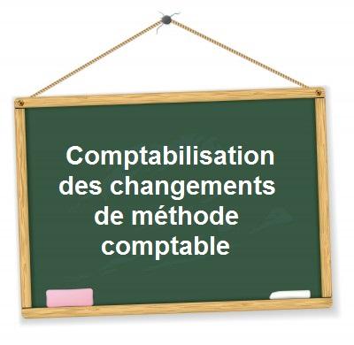 Comptabilisation changements de méthode comptable