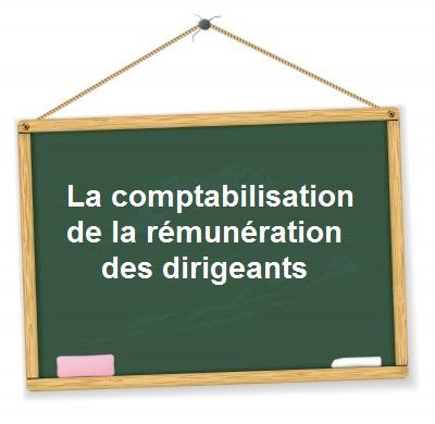 Comptabilisation Remuneration Dirigeant Gerant President Chef Dentreprise