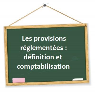 definition contenu comptabilisation provision reglementee