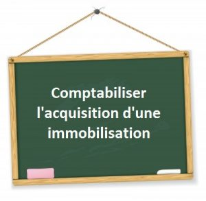 comptabilisation acquisition immobilisation